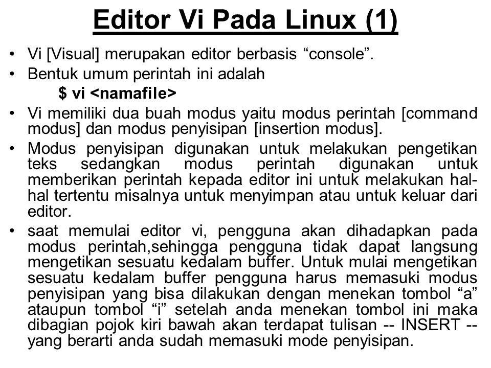 Editor Vi Pada Linux (1) Vi [Visual] merupakan editor berbasis console . Bentuk umum perintah ini adalah.